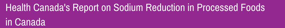 Health Canadas Report on Sodium Reduction in Processed Foods in Canada UPDATED
