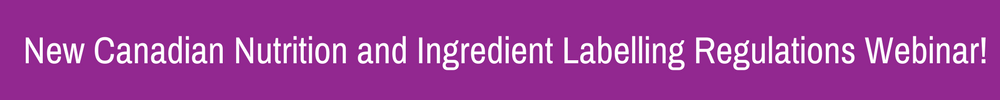 New Canadian Nutrition and Ingredient Labelling Regulations Webinar UPDATED